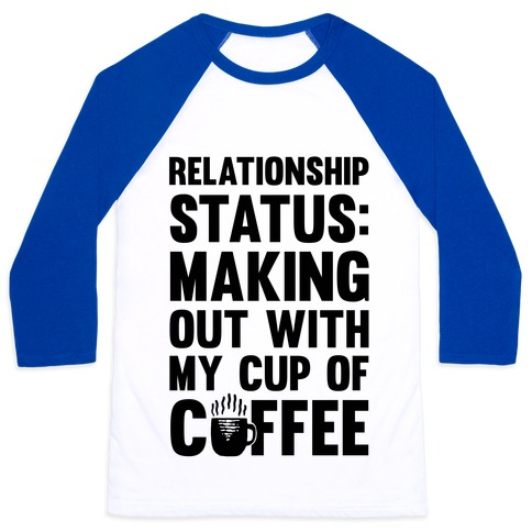 Relationship Status: Making Out With My Cup Of Coffee 58089-bb453wb