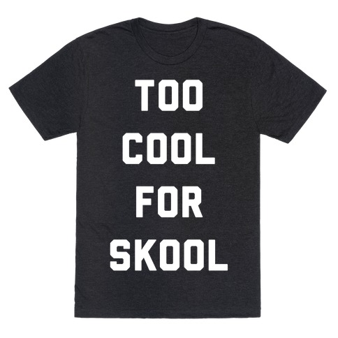 Too cool for skool t shirts tank tops sweatshirts and for Too cool t shirts