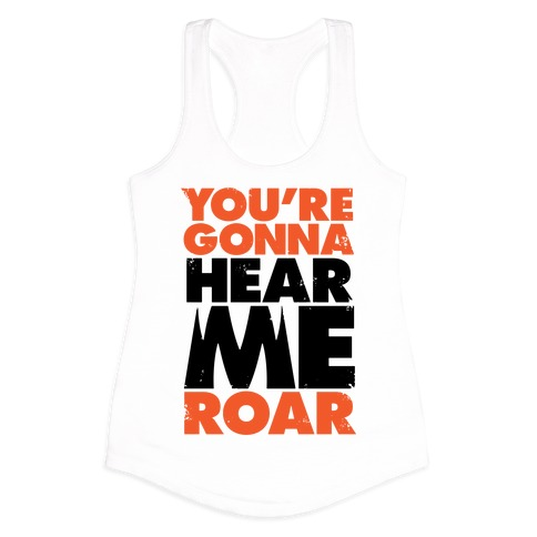 I Am A Champion And Youre Gonna Hear Me Roar trust your heart but u...