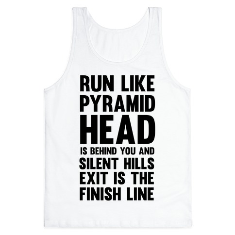 Run Like Pyramid Head Is Behind You And Silent Hills Exist Is The Finish Line 61373-2408whi