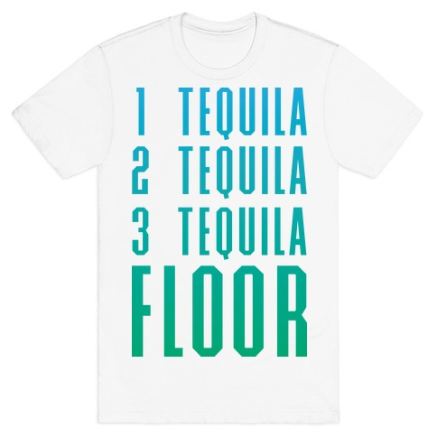 Tequila 3 Tequila Floor T Shirts