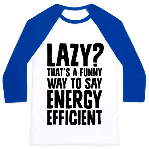 Lazy? Thats a Funny Way to Say Energy Efficient 81164-bb453wb