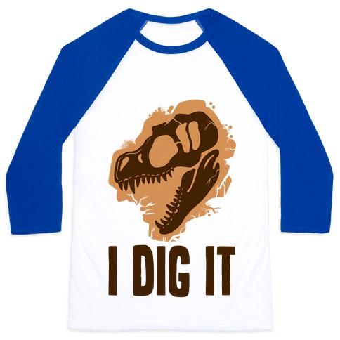 I Dig It Dinosaurs T Shirts Tank Tops Sweatshirts And Hoodies Human