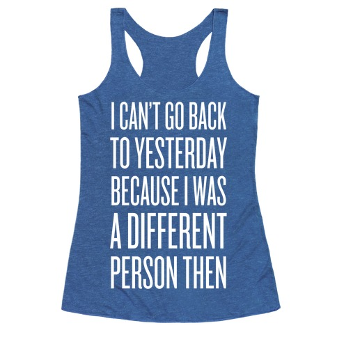 I Can't Go Back To Yesterday | T-Shirts, Tank Tops ...