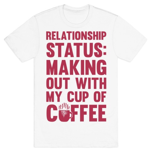 Relationship Status: Making Out With My Cup Of Coffee 58084-2001whi
