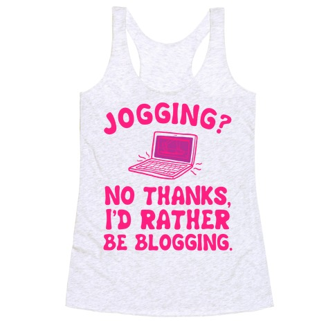 Jogging? No, Id Rather Be Blogging.