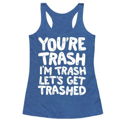 Youre Trash Im Trash Lets Get Trashed 93339-2329vroy