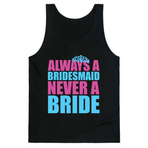 Always a Bridesmaid, Never a Bride 18759-2408blk