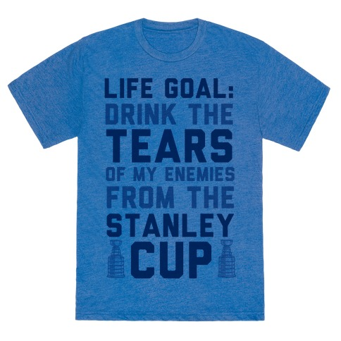 Life Goal: Drink the Tears of My Enemies From the Stanley Cup 65969-tr401atb