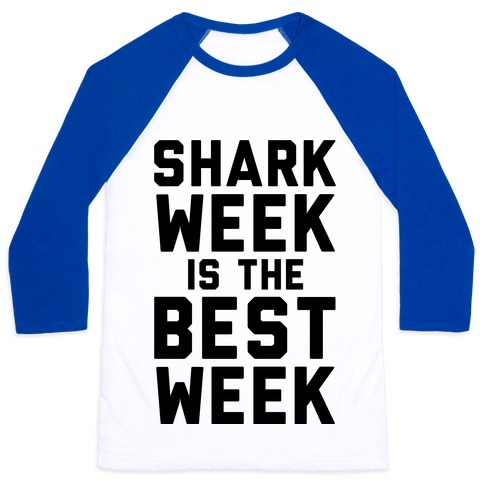 Shark Week Is The Best Week 92368-bb453wb