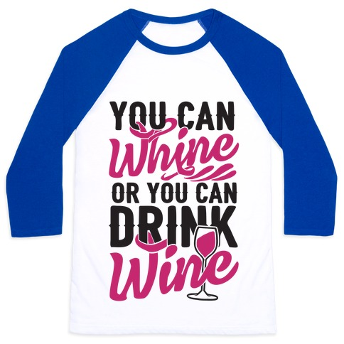 You Can Whine Or You Can Drink Wine 80103-bb453wb