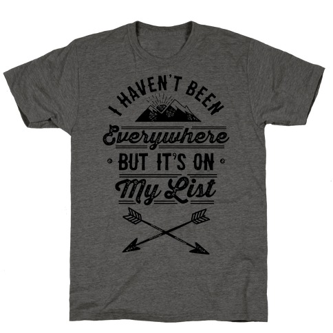 I Haven't Been Everywhere But It's On... | T-Shirts, Tank