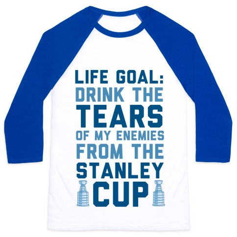 Life Goal: Drink the Tears of My Enemies From the Stanley Cup 65967-bb453wbl