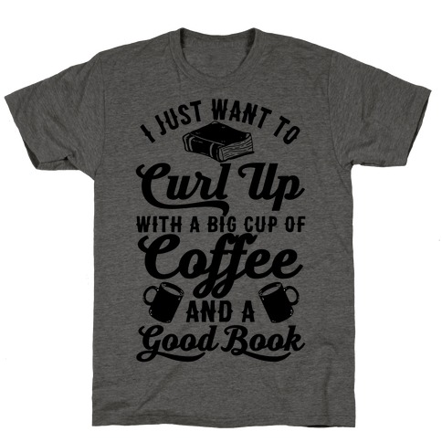 I Just Want To Curl Up With A Big Cup Of Coffee And A Good Book 75514-tr401atg