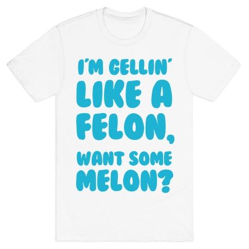 Gellin Like A Felon T Shirts Tank Tops Sweatshirts And