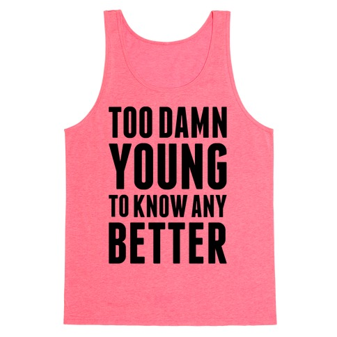 Too Damn Young To Know Any Better 48540-2408neopnk
