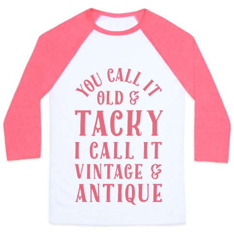 You Call It Old And Tacky I call It Vintage And Antique 86846-bb453wp