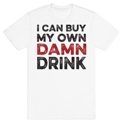 I can buy my own damn drink t shirts tank tops for Where can i create my own shirt