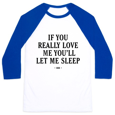 If You Really Love Me Youll Let Me Sleep 70274-bb453wb
