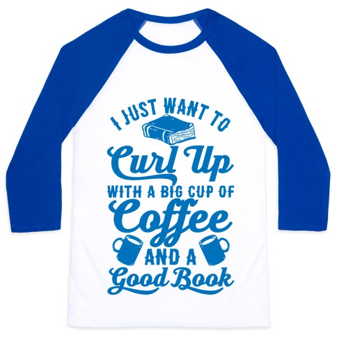 I Just Want To Curl Up With A Big Cup Of Coffee And A Good Book 75513-bb453wbl