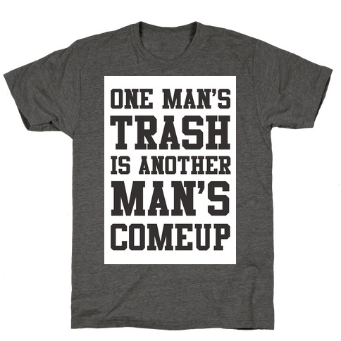 One Mans Trash is Another Mans Comeup 7658-tr401atg