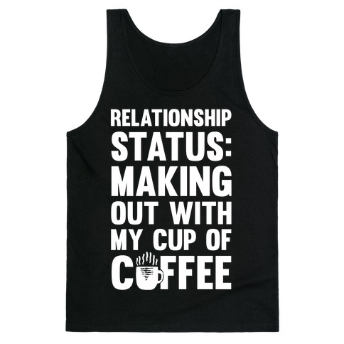 Relationship Status: Making Out With My Cup Of Coffee 58094-2408blk