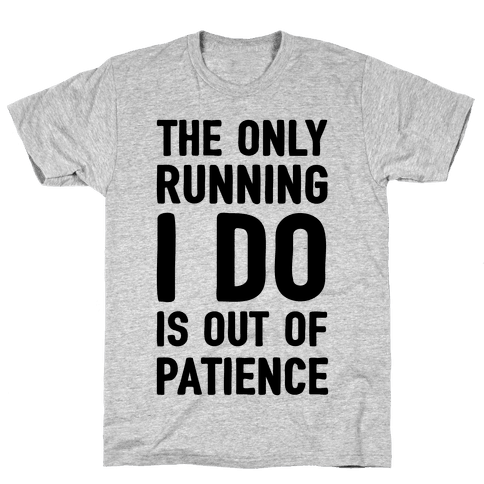 The Only Running I Do Is Out Of Patience Mens T-Shirt