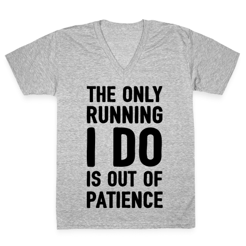 The Only Running I Do Is Out Of Patience V-Neck Tee Shirt