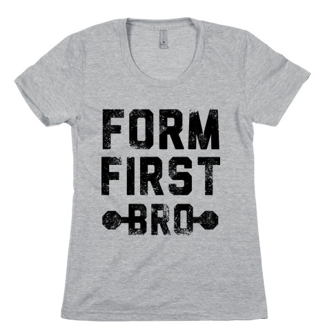 Form First Bro Womens T-Shirt