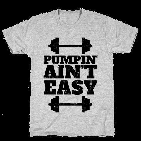 Pumpin' Ain't Easy Mens T-Shirt