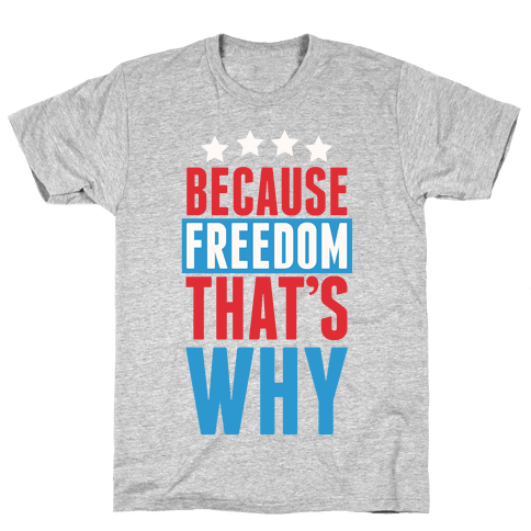 Because Freedom That's Why Mens T-Shirt