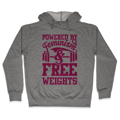 Powered By Feminism And Free Weights Hooded Sweatshirt