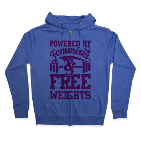 Powered By Feminism And Free Weights Zip Hoodie