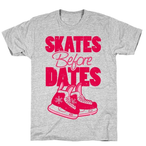 Skates Before Dates T-Shirt