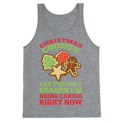 Christmas Cookies Are The Only Reason I'm Doing Cardio Right Now Tank Top