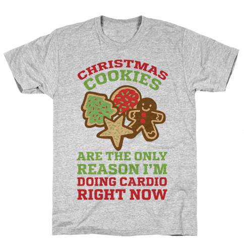 Christmas Cookies Are The Only Reason I'm Doing Cardio Right Now Mens T-Shirt