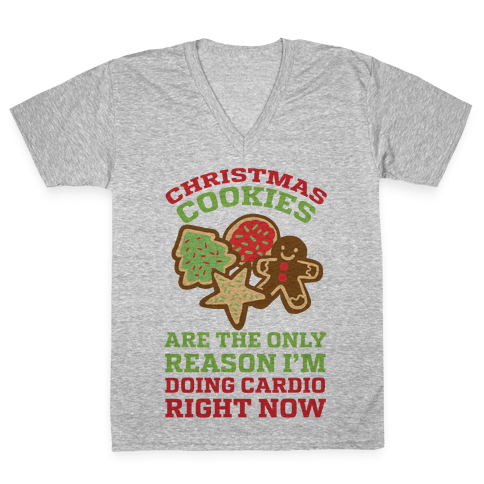 Christmas Cookies Are The Only Reason I'm Doing Cardio Right Now V-Neck Tee Shirt