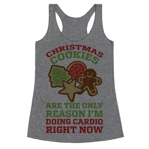 Christmas Cookies Are The Only Reason I'm Doing Cardio Right Now Racerback Tank Top