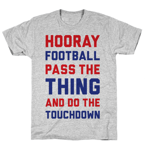 Hooray Football Pass The Thing And Do The Touchdown Mens T-Shirt