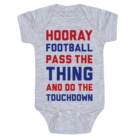 Hooray Football Pass The Thing And Do The Touchdown Baby Onesy