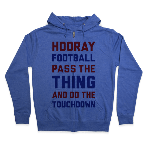 Hooray Football Pass The Thing And Do The Touchdown Zip Hoodie