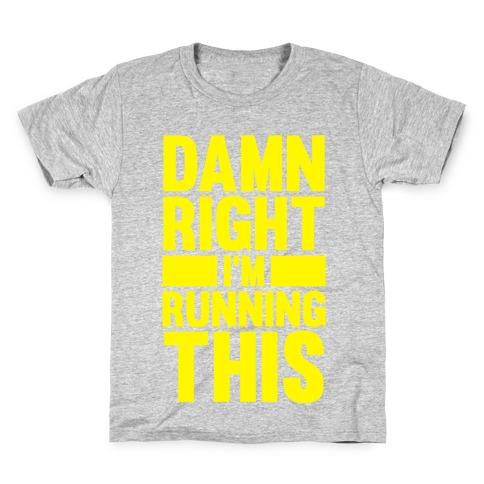 Damn Right I'm Running This Kids T-Shirt