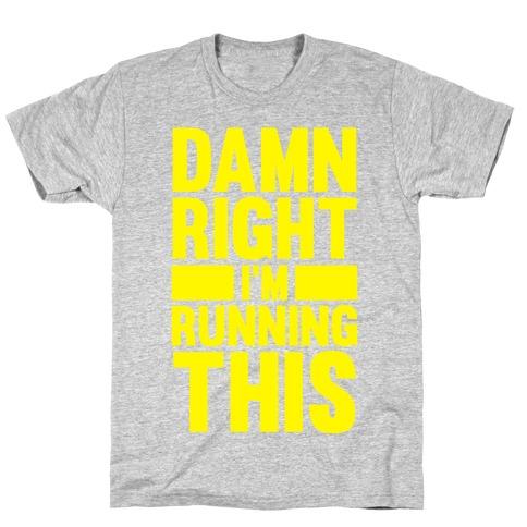 Damn Right I'm Running This T-Shirt