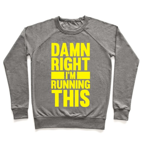 Damn Right I'm Running This Pullover