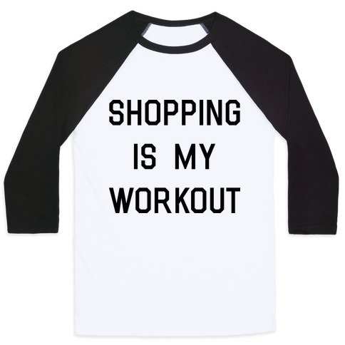 Shopping is My Workout Baseball Tee