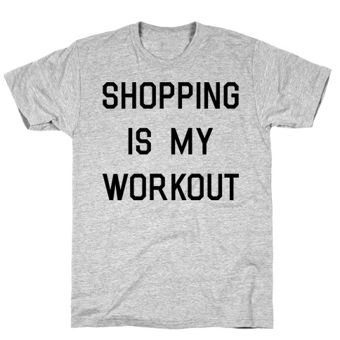 Shopping is My Workout T-Shirt