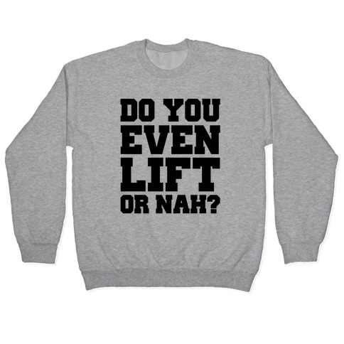Do You Even Lift Or Nah? Pullover