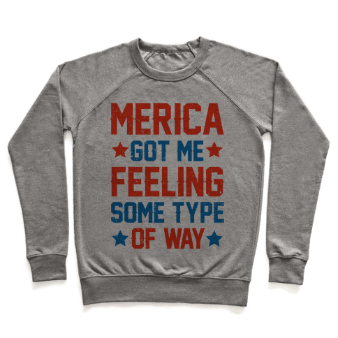 Merica Got Me Feeling Some Type Of Way Pullover