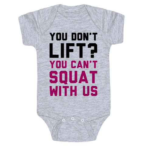 You Don't Lift? You Can't Squat With Us Baby Onesy