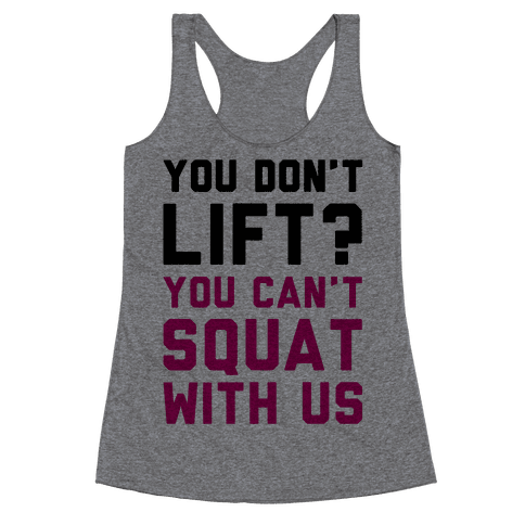 You Don't Lift? You Can't Squat With Us Racerback Tank Top